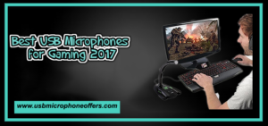 Best USB Microphones for Gaming 2017