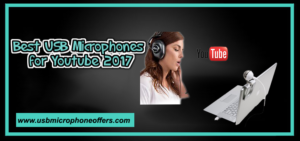 Best USB Microphone for Youtube Videos 2017